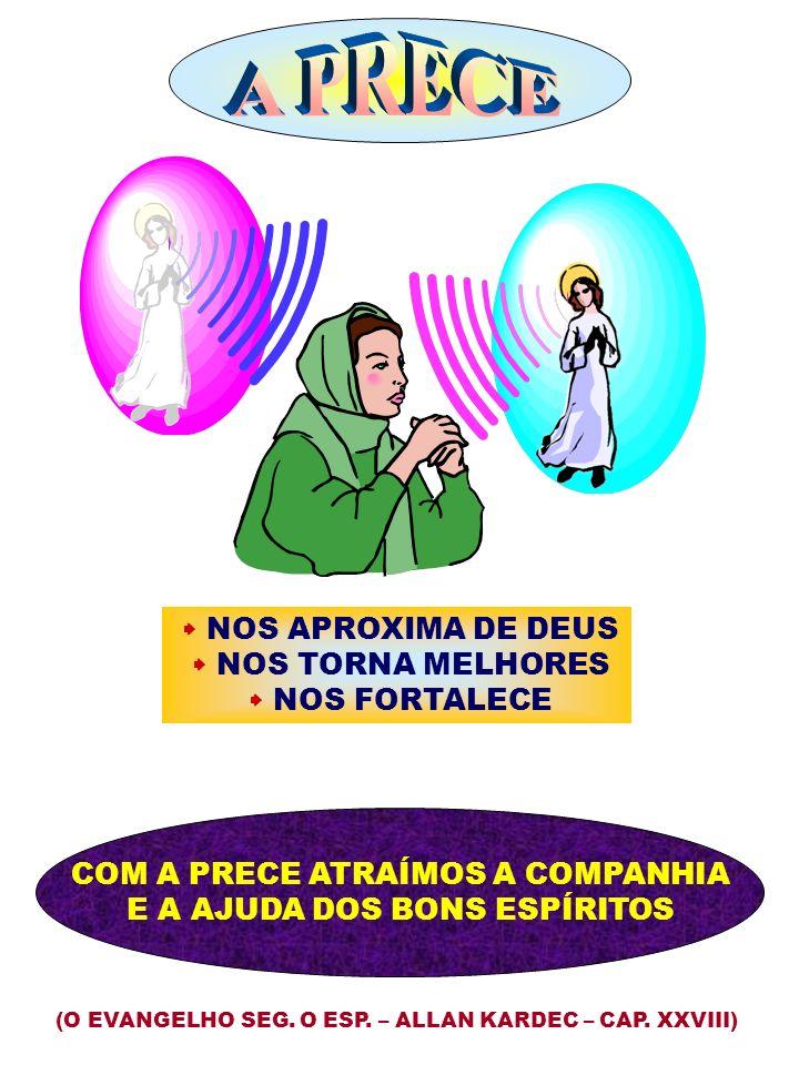 COM A PRECE ATRAÍMOS A COMPANHIA E A AJUDA DOS BONS ESPÍRITOS