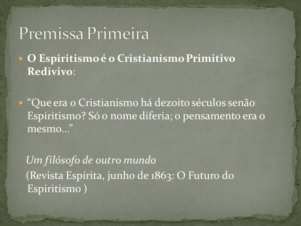 Premissa Primeira O Espiritismo é o Cristianismo Primitivo Redivivo: