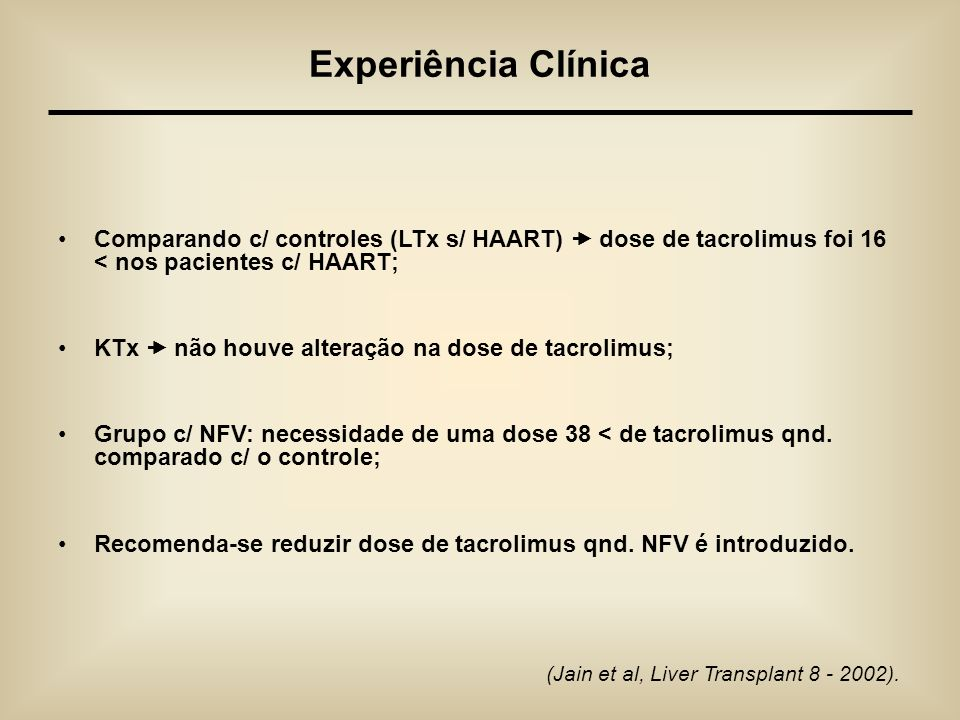 Experiência Clínica Comparando c/ controles (LTx s/ HAART)  dose de tacrolimus foi 16 < nos pacientes c/ HAART;