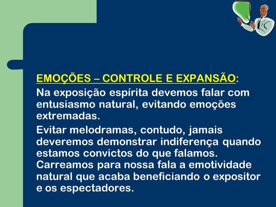 EMOÇÕES – CONTROLE E EXPANSÃO: Na exposição espírita devemos falar com entusiasmo natural, evitando emoções extremadas.
