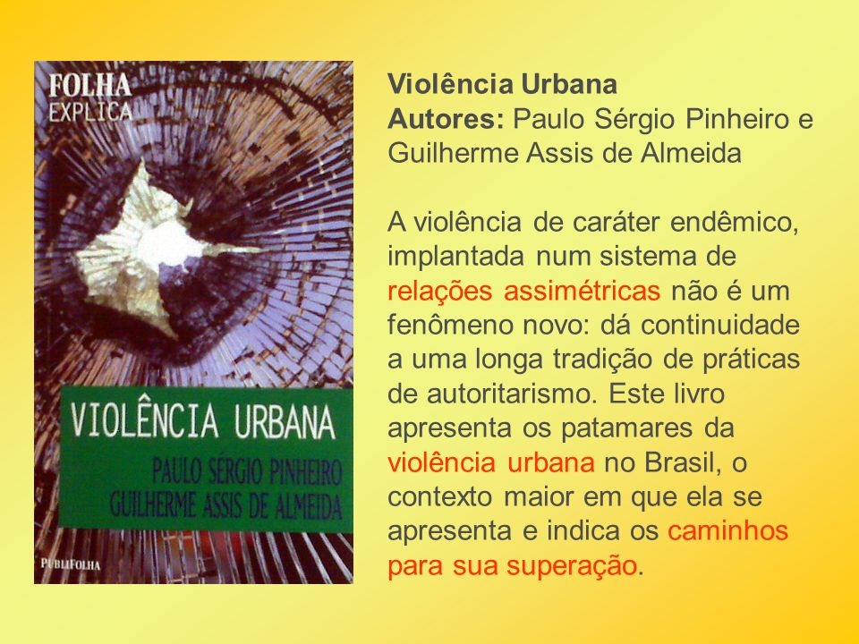 Violência Urbana Autores: Paulo Sérgio Pinheiro e Guilherme Assis de Almeida.