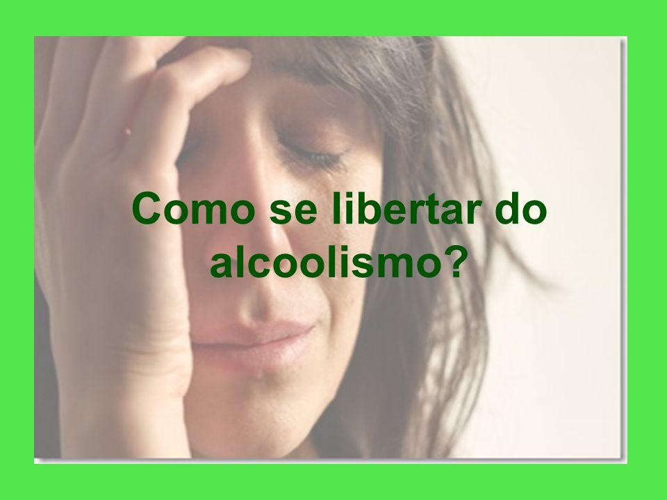 Como se libertar do alcoolismo