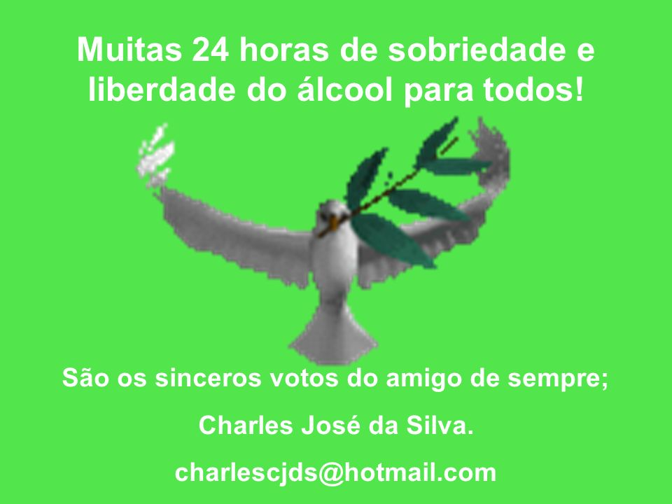 Muitas 24 horas de sobriedade e liberdade do álcool para todos!
