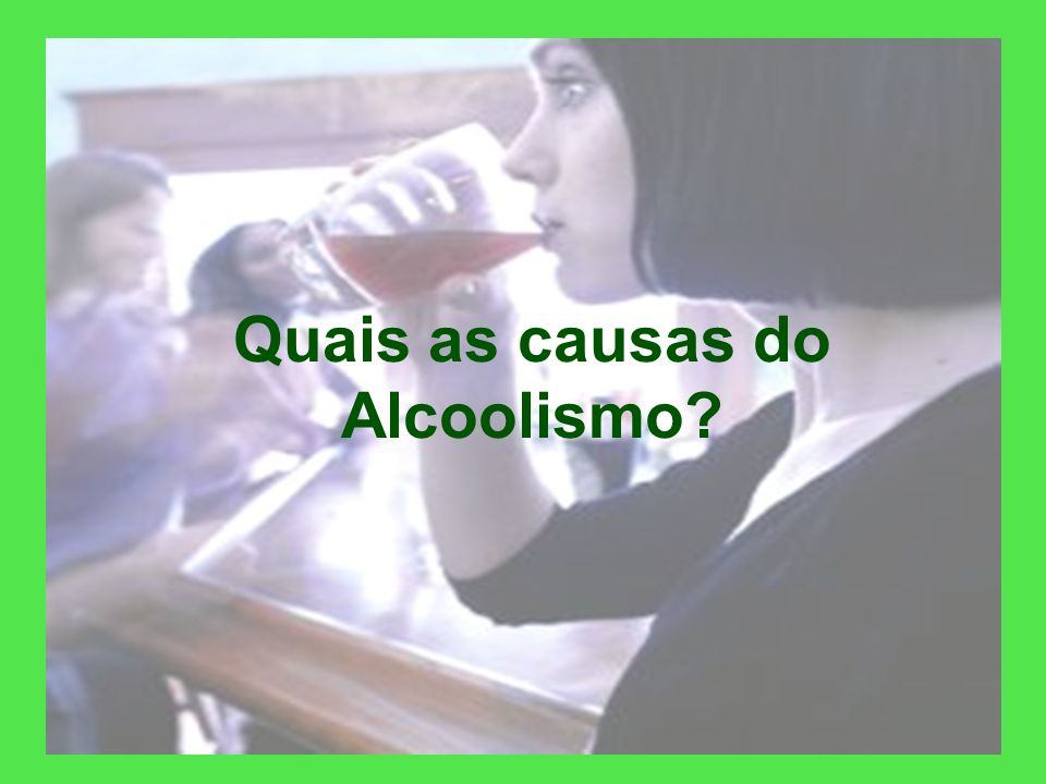 Quais as causas do Alcoolismo