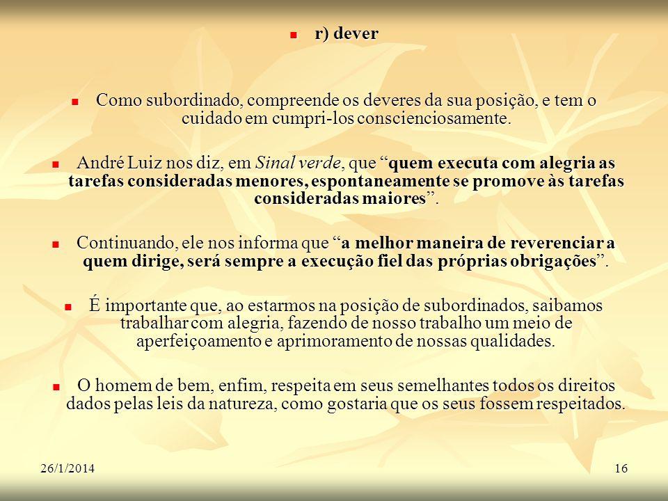 r) dever Como subordinado, compreende os deveres da sua posição, e tem o cuidado em cumpri-los conscienciosamente.