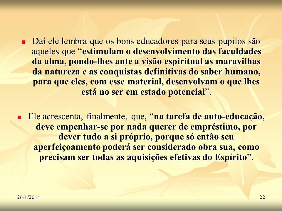 Daí ele lembra que os bons educadores para seus pupilos são aqueles que estimulam o desenvolvimento das faculdades da alma, pondo-lhes ante a visão espiritual as maravilhas da natureza e as conquistas definitivas do saber humano, para que eles, com esse material, desenvolvam o que lhes está no ser em estado potencial .