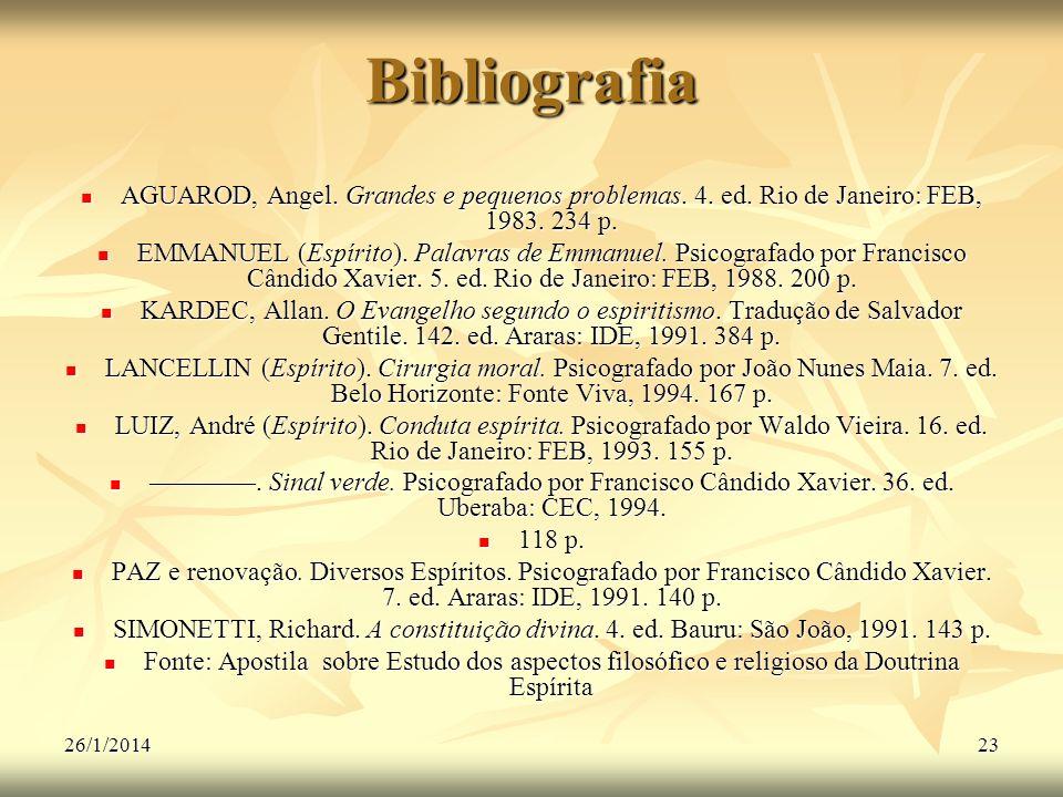 Bibliografia AGUAROD, Angel. Grandes e pequenos problemas. 4. ed. Rio de Janeiro: FEB, 1983. 234 p.