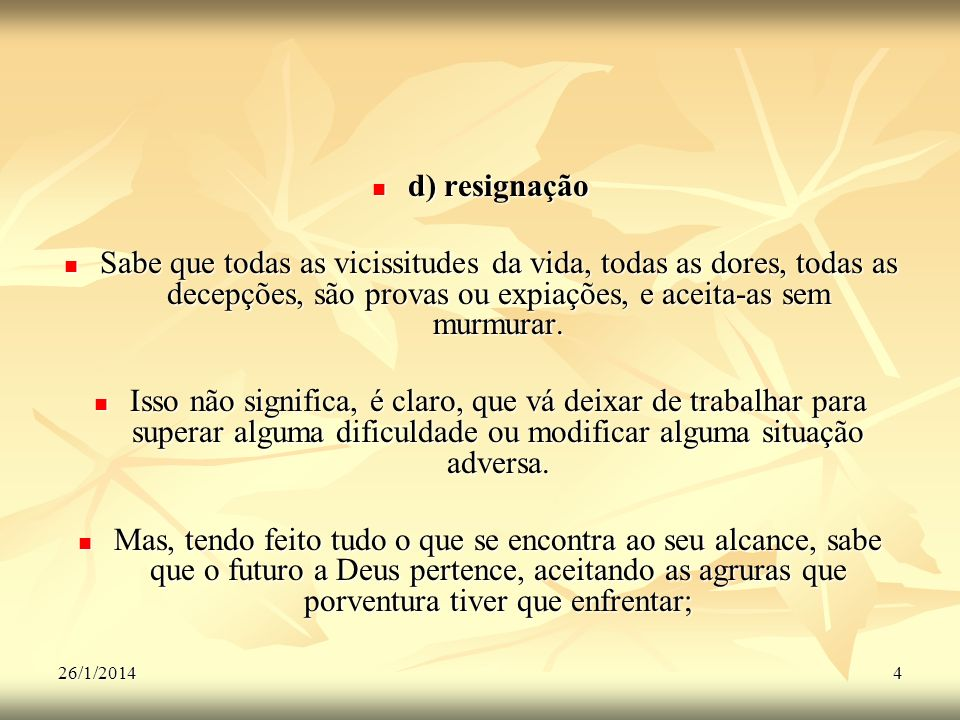d) resignação Sabe que todas as vicissitudes da vida, todas as dores, todas as decepções, são provas ou expiações, e aceita-as sem murmurar.
