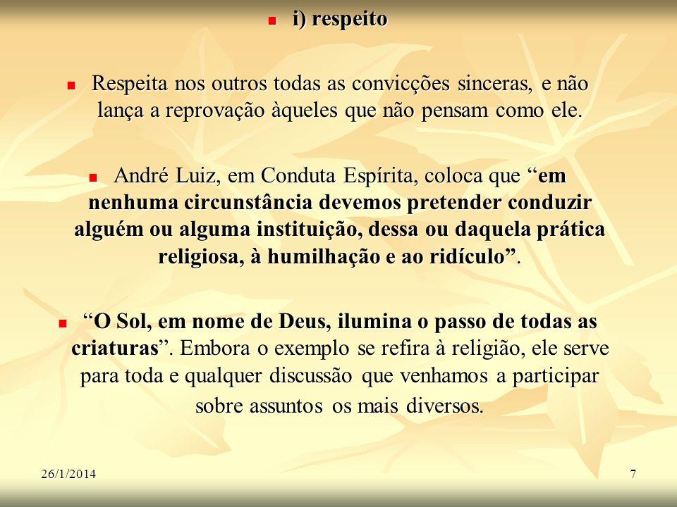 i) respeito Respeita nos outros todas as convicções sinceras, e não lança a reprovação àqueles que não pensam como ele.