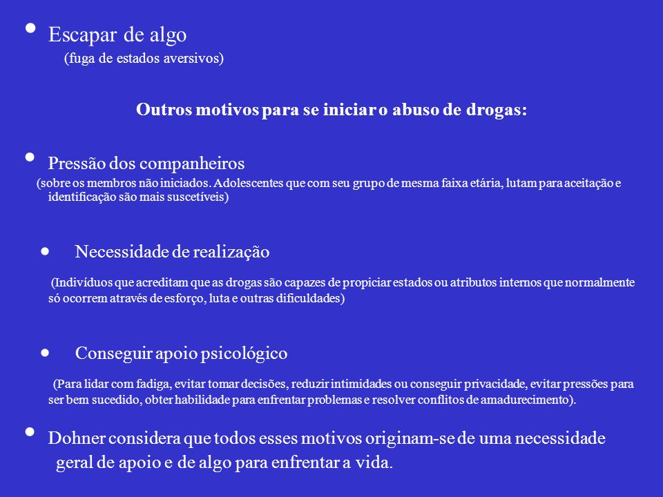 Outros motivos para se iniciar o abuso de drogas: