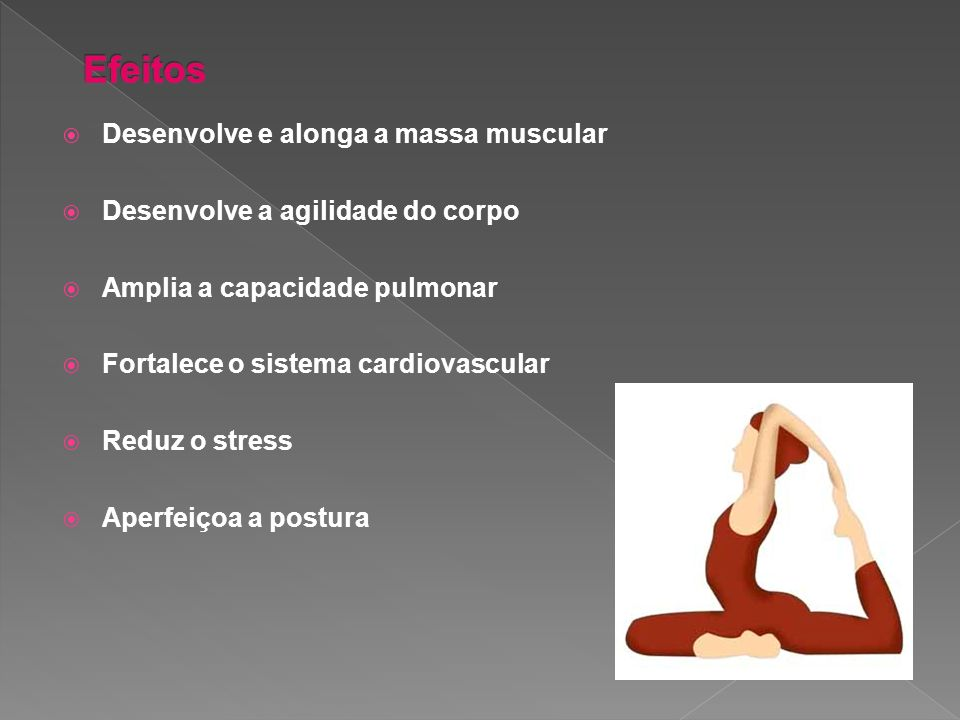 Efeitos Desenvolve e alonga a massa muscular