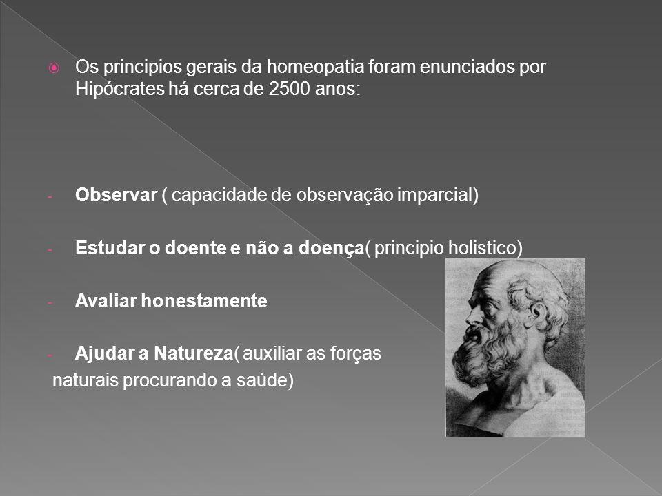 Os principios gerais da homeopatia foram enunciados por Hipócrates há cerca de 2500 anos: