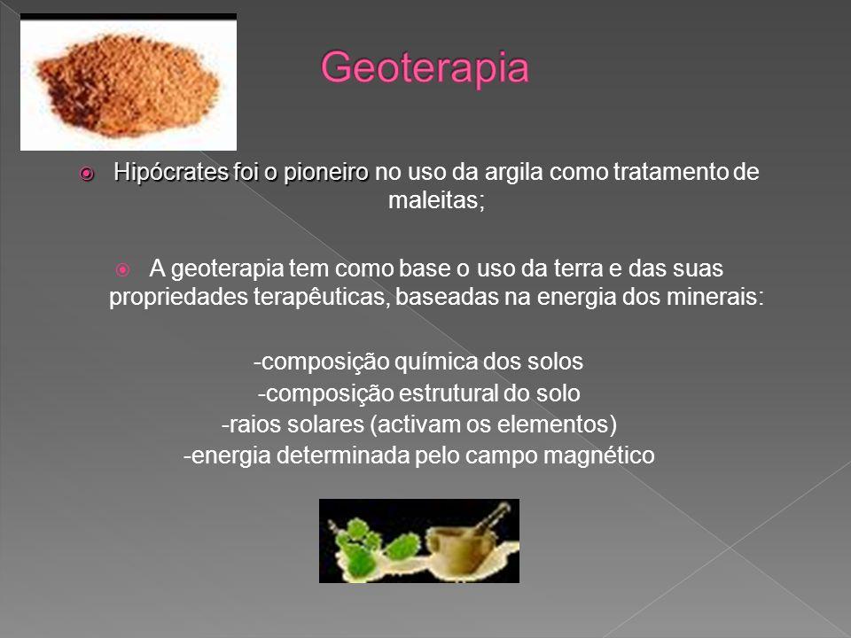 Geoterapia Hipócrates foi o pioneiro no uso da argila como tratamento de maleitas;