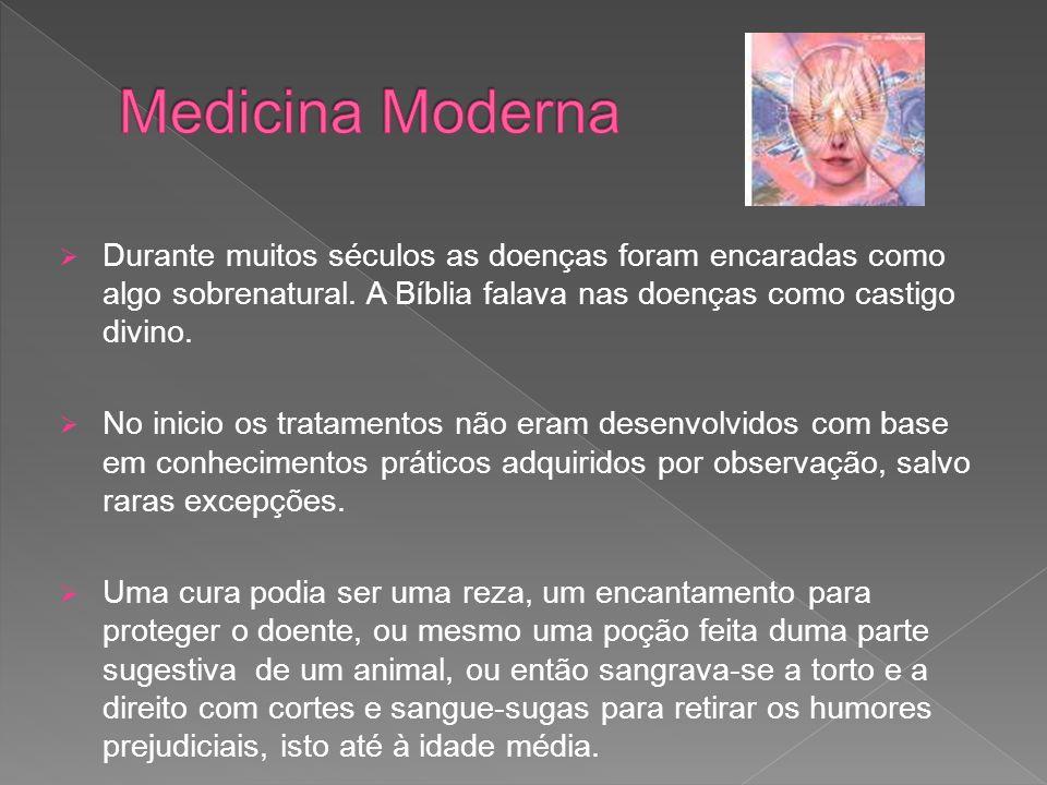 Medicina Moderna Durante muitos séculos as doenças foram encaradas como algo sobrenatural. A Bíblia falava nas doenças como castigo divino.