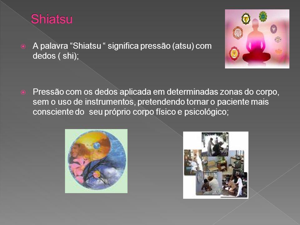 Shiatsu A palavra Shiatsu significa pressão (atsu) com os dedos ( shi);
