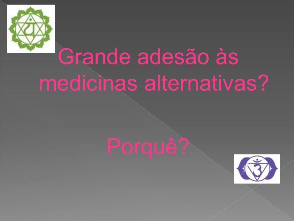 Grande adesão às medicinas alternativas Porquê