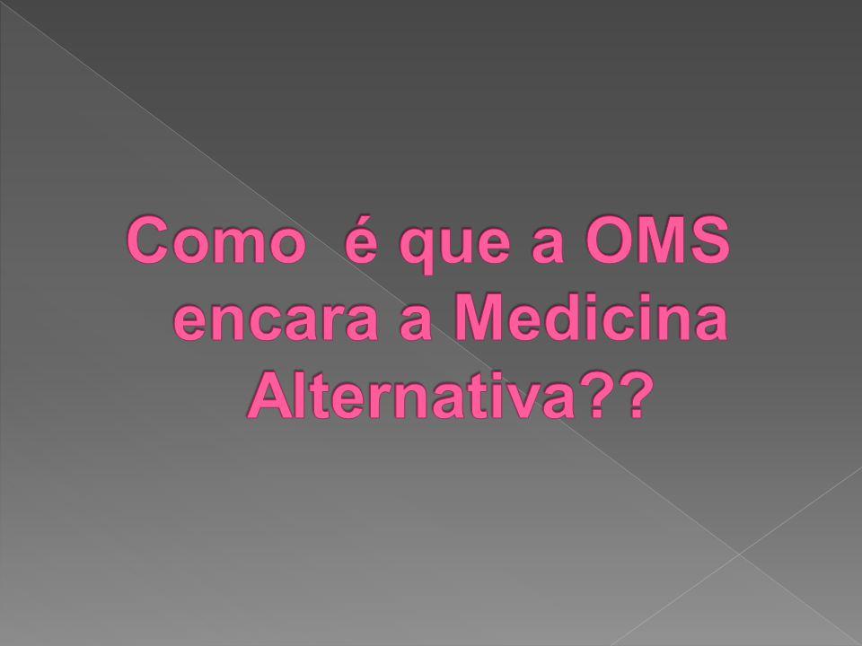Como é que a OMS encara a Medicina Alternativa