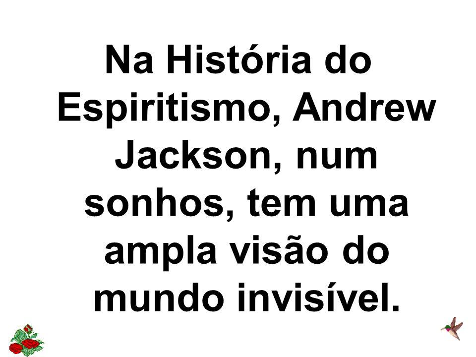 Na História do Espiritismo, Andrew Jackson, num sonhos, tem uma ampla visão do mundo invisível.