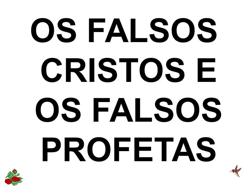 OS FALSOS CRISTOS E OS FALSOS PROFETAS