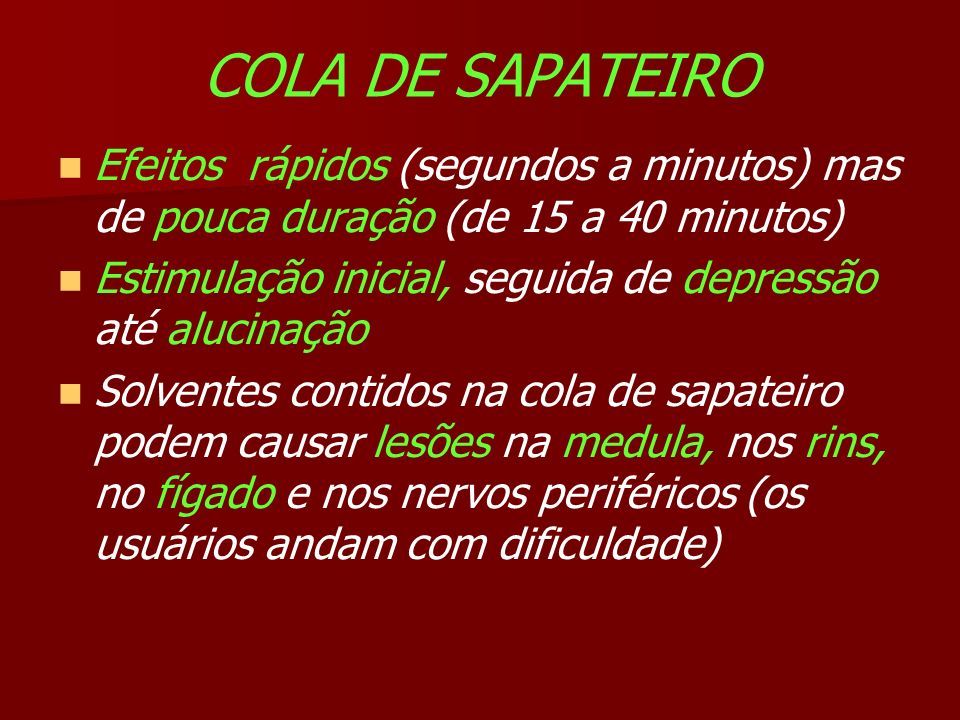 COLA DE SAPATEIRO Efeitos rápidos (segundos a minutos) mas de pouca duração (de 15 a 40 minutos)