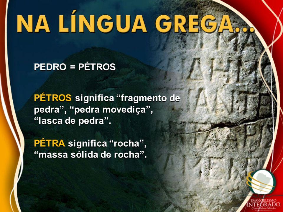 PEDRO = PÉTROSPÉTROS significa fragmento de pedra , pedra movediça , lasca de pedra .