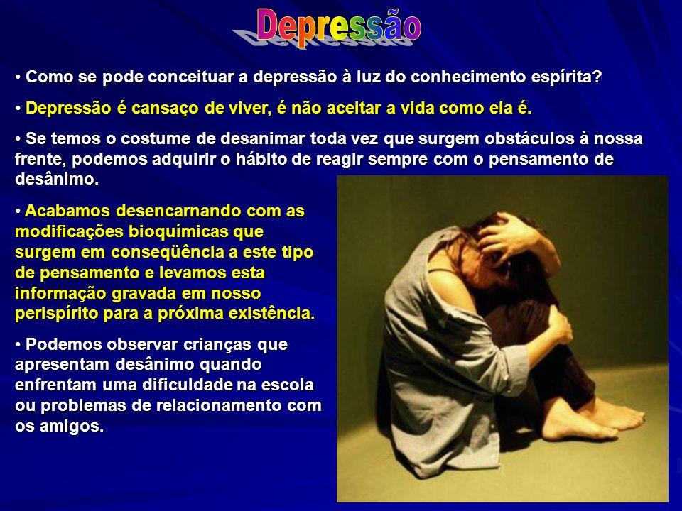 Depressão Como se pode conceituar a depressão à luz do conhecimento espírita Depressão é cansaço de viver, é não aceitar a vida como ela é.
