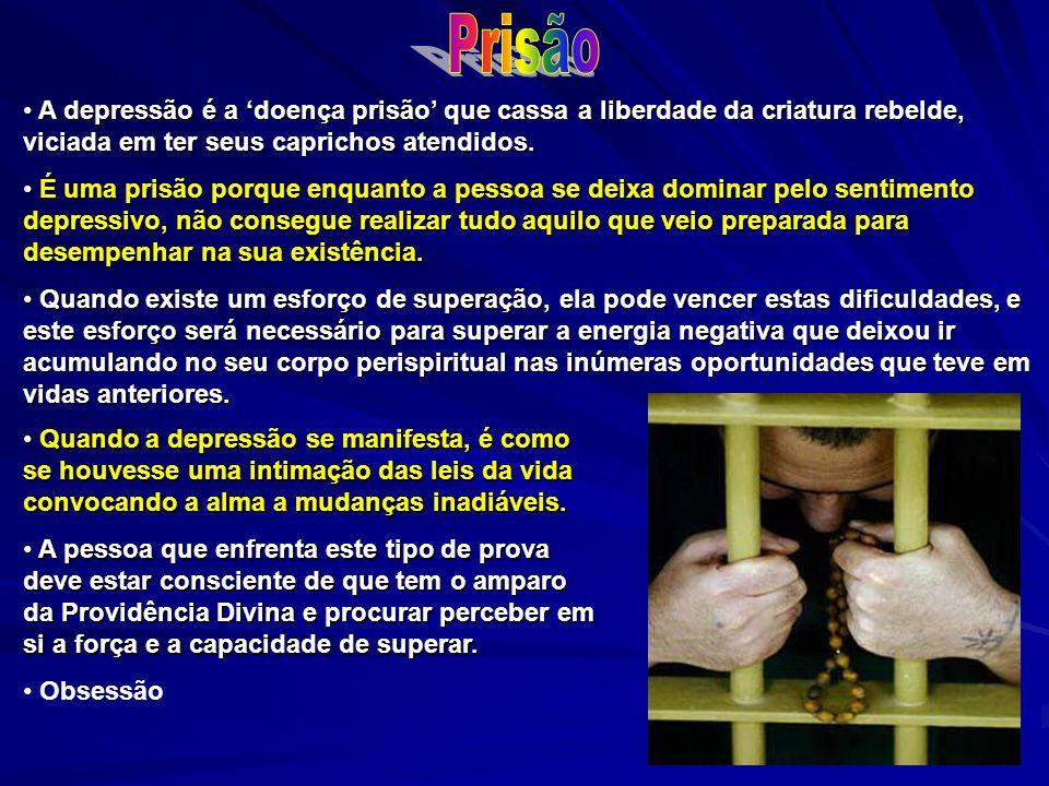 Prisão A depressão é a 'doença prisão' que cassa a liberdade da criatura rebelde, viciada em ter seus caprichos atendidos.