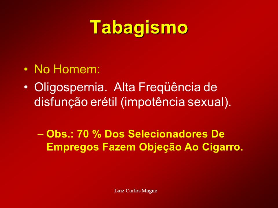 Tabagismo No Homem: Oligospernia. Alta Freqüência de disfunção erétil (impotência sexual).
