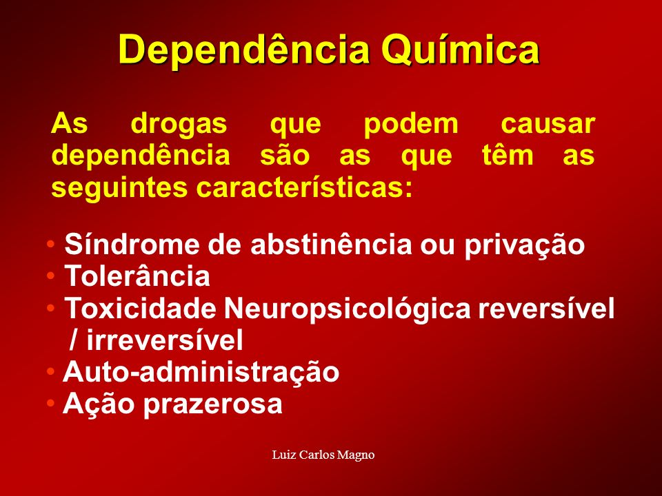 Dependência Química As drogas que podem causar dependência são as que têm as seguintes características: