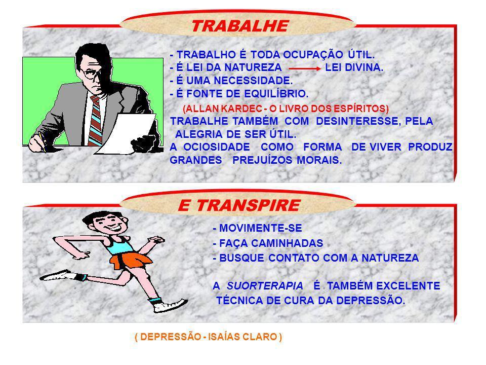 TRABALHE E TRANSPIRE - TRABALHO É TODA OCUPAÇÃO ÚTIL.