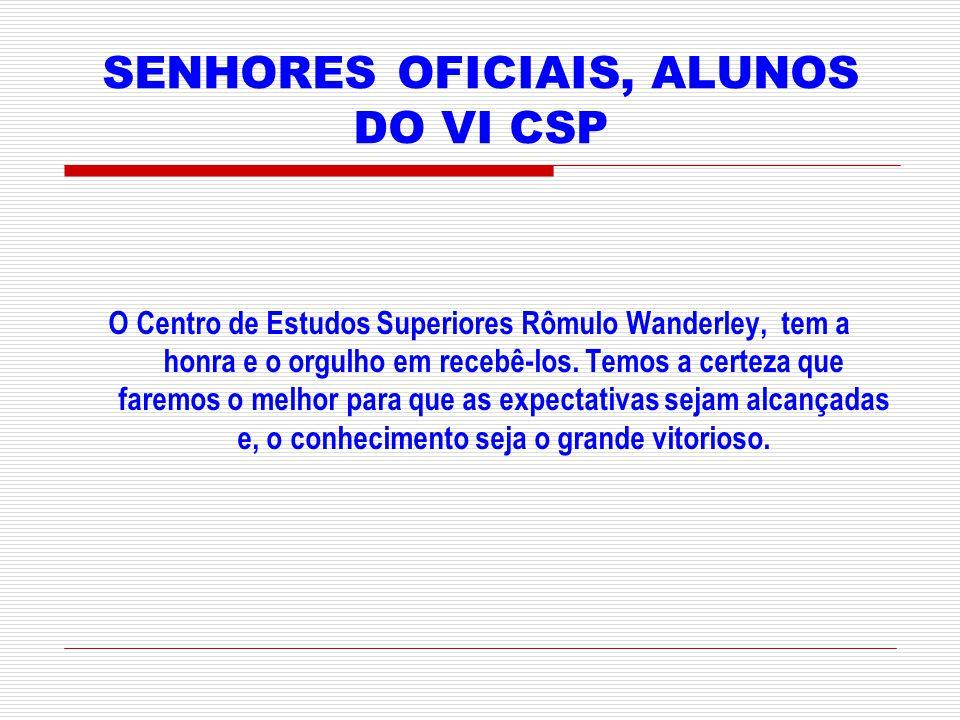 SENHORES OFICIAIS, ALUNOS DO VI CSP