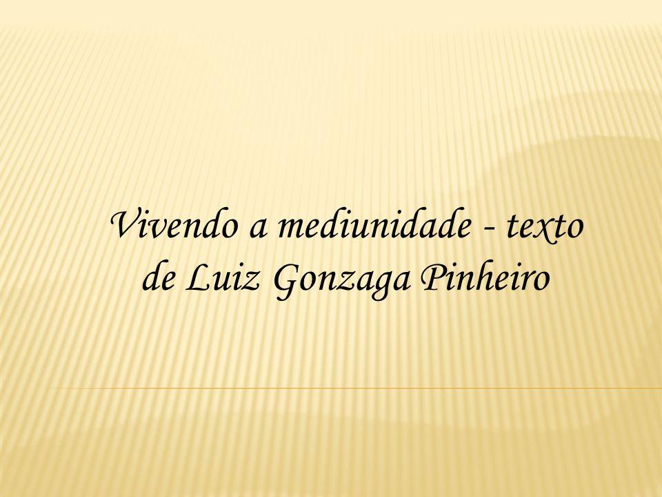Vivendo a mediunidade - texto de Luiz Gonzaga Pinheiro