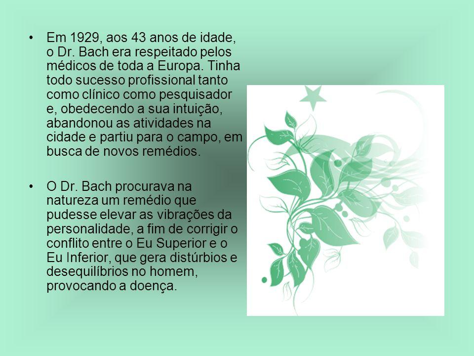 Em 1929, aos 43 anos de idade, o Dr. Bach era respeitado pelos médicos de toda a Europa. Tinha todo sucesso profissional tanto como clínico como pesquisador e, obedecendo a sua intuição, abandonou as atividades na cidade e partiu para o campo, em busca de novos remédios.