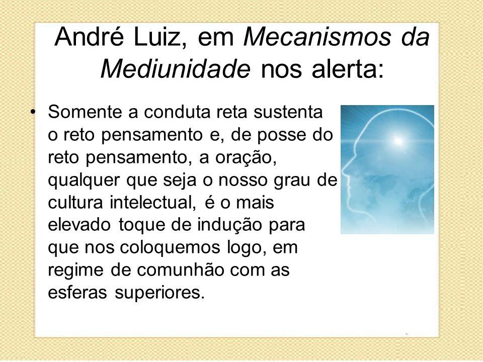 André Luiz, em Mecanismos da Mediunidade nos alerta: