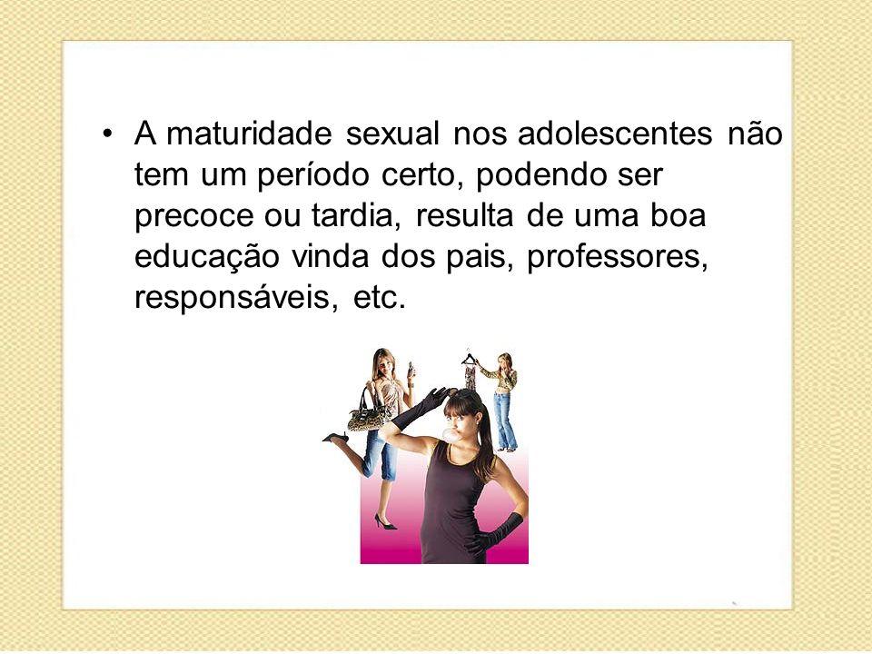 A maturidade sexual nos adolescentes não tem um período certo, podendo ser precoce ou tardia, resulta de uma boa educação vinda dos pais, professores, responsáveis, etc.