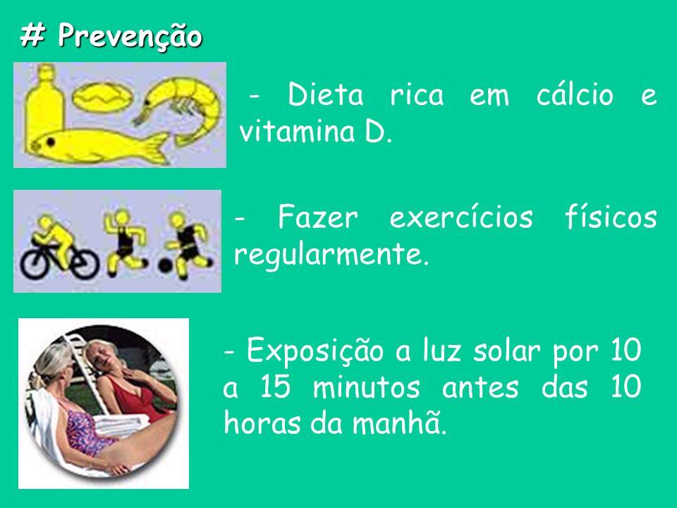 # Prevenção - Dieta rica em cálcio e vitamina D. - Fazer exercícios físicos regularmente.
