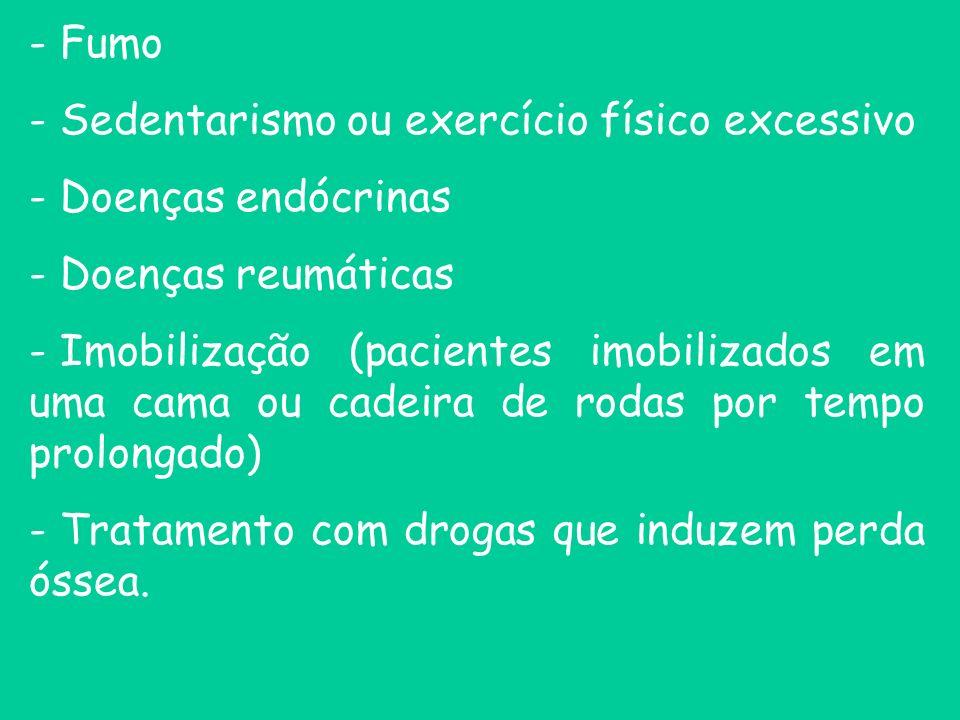 - Fumo Sedentarismo ou exercício físico excessivo. Doenças endócrinas. Doenças reumáticas.