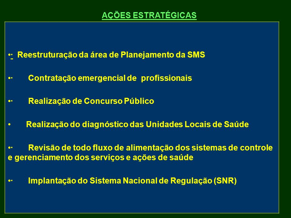 AÇÕES ESTRATÉGICAS · Reestruturação da área de Planejamento da SMS. · Contratação emergencial de profissionais.