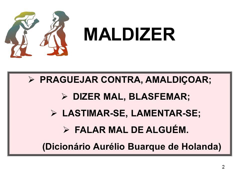 MALDIZER PRAGUEJAR CONTRA, AMALDIÇOAR; DIZER MAL, BLASFEMAR;