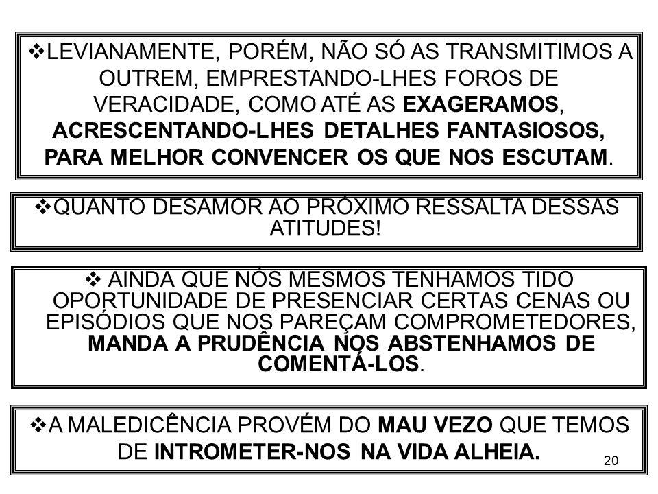 QUANTO DESAMOR AO PRÓXIMO RESSALTA DESSAS ATITUDES!