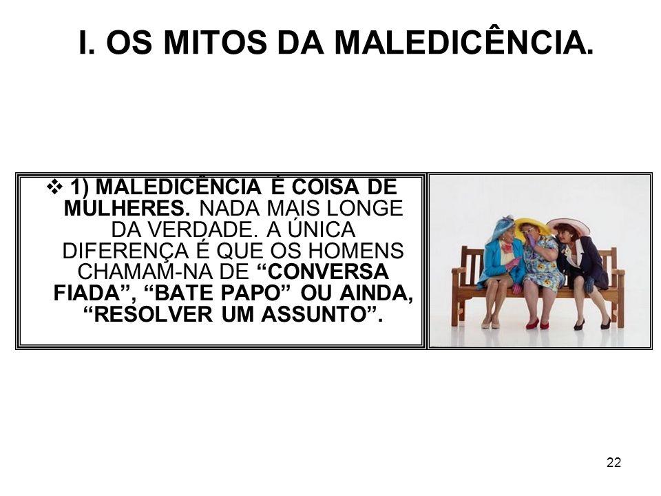 I. OS MITOS DA MALEDICÊNCIA.