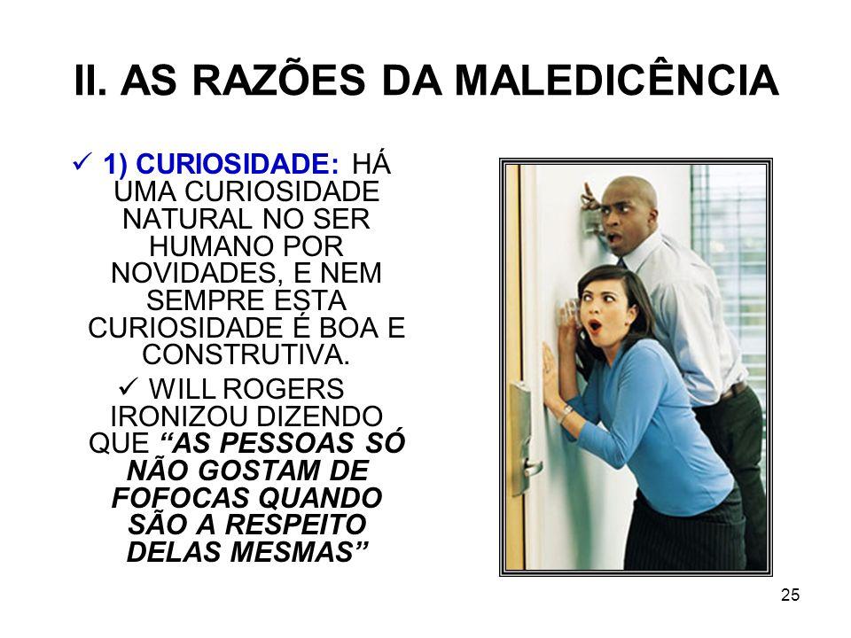 II. AS RAZÕES DA MALEDICÊNCIA