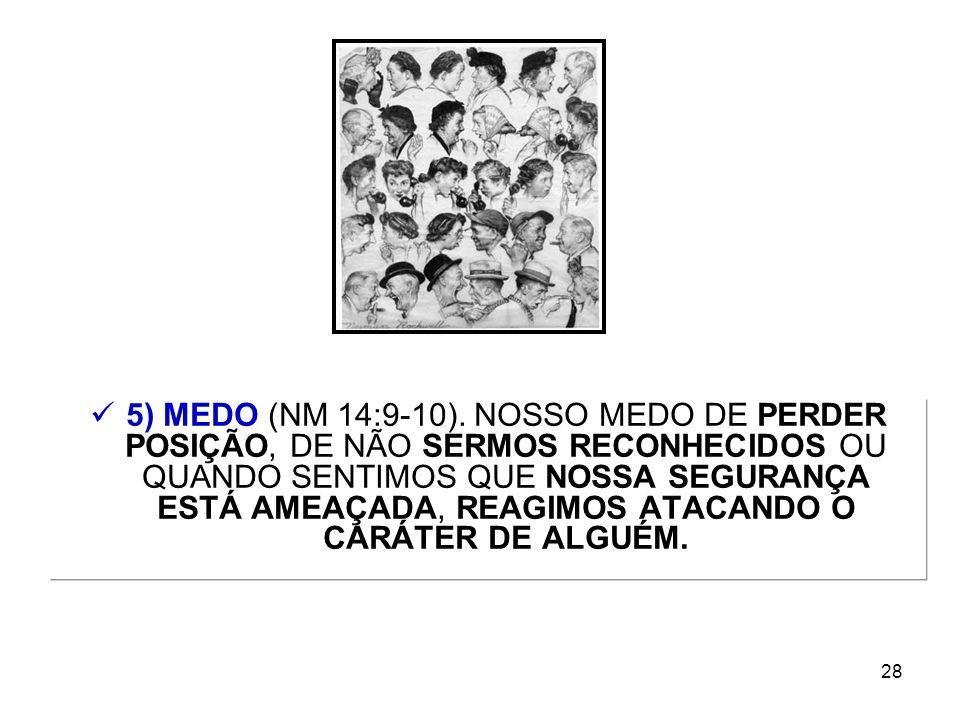 5) MEDO (NM 14:9-10).