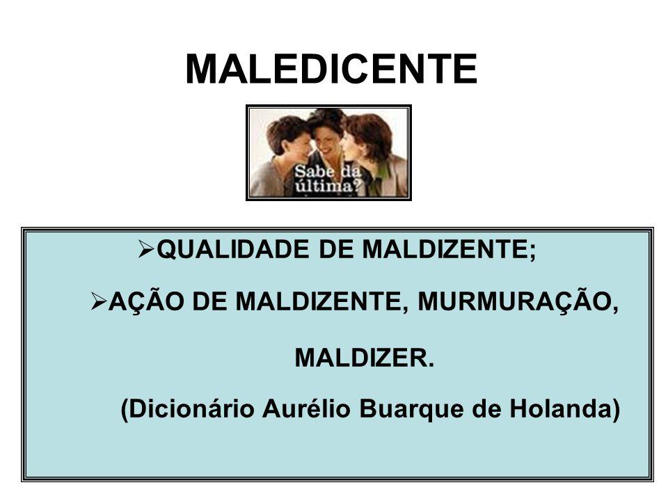 MALEDICENTE QUALIDADE DE MALDIZENTE; AÇÃO DE MALDIZENTE, MURMURAÇÃO,