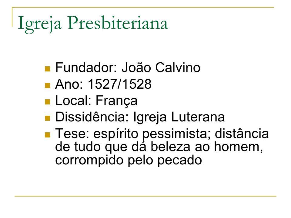 Igreja Presbiteriana Fundador: João Calvino Ano: 1527/1528