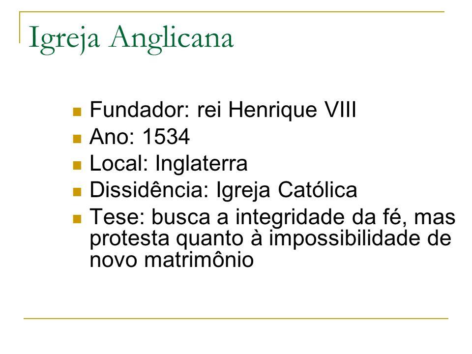 Igreja Anglicana Fundador: rei Henrique VIII Ano: 1534