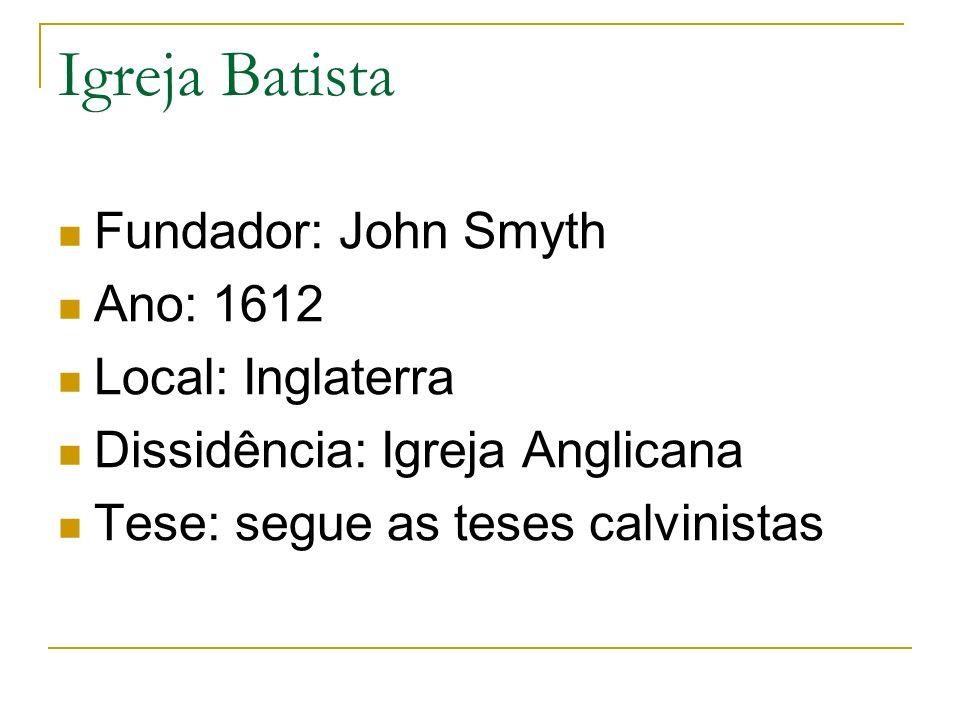 Igreja Batista Fundador: John Smyth Ano: 1612 Local: Inglaterra