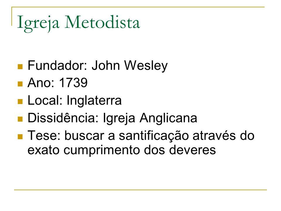 Igreja Metodista Fundador: John Wesley Ano: 1739 Local: Inglaterra