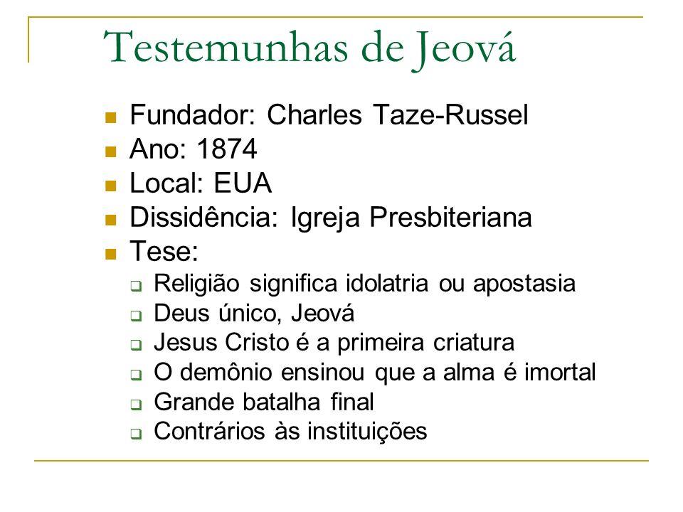 Testemunhas de Jeová Fundador: Charles Taze-Russel Ano: 1874