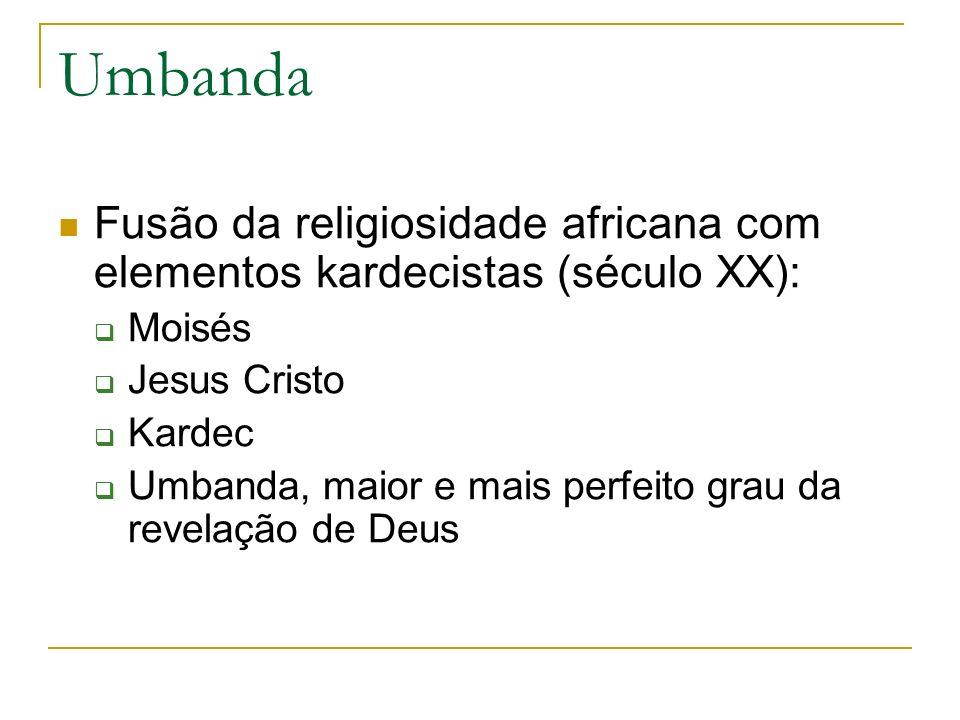 Umbanda Fusão da religiosidade africana com elementos kardecistas (século XX): Moisés. Jesus Cristo.